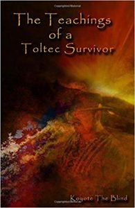 The Teachings Of A Toltec Survivor